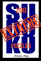 Extreme Sudoku: A Collection of 200 of the Toughest Sudoku Puzzles Known to Man (With Their Solutions)