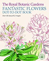 The Royal Botanic Gardens, Kew Fantastic Flowers Dot-To-Dot Book: Over 80 Beautiful Images