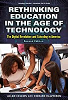 Rethinking Education in the Age of Technology: The Digital Revolution and Schooling in America (Technology, Education--Connections (The TEC))