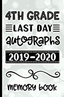 4th Grade Last Day Autographs 2019 - 2020 Memory Book: Keepsake For Students and Teachers  - Blank Book To Sign and Write Special Messages & Words of Inspiration for Fourth Grade Students & Teachers