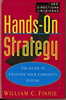 Hands-On Strategy: The Guide to Crafting Your Company's Future (New Directions in Business Series)