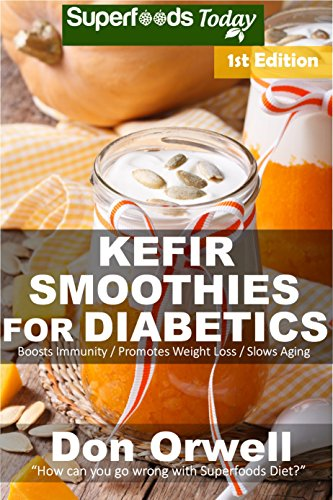 Download Kefir Smoothies for Diabetics: Over 35 Kefir Smoothies for Diabetics, Quick & Easy Gluten Free Low Cholesterol Whole Foods Blender Recipes full of Antioxidants ... Transformation Book 1) (English Edition) B0765ZQ998