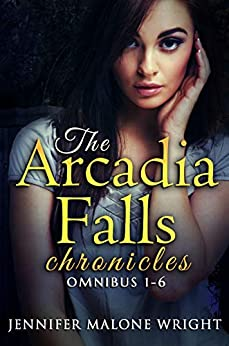 The Arcadia Falls Chronicles: Omnibus (Books 1-6) by [Wright, Jennifer Malone]