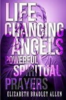 Life Changing Angels: Powerful Spiritual Prayers
