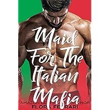 Maid For The Italian Mafia: An Instalove Possessive Alpha Romance (A Man Who Knows What He Wants Book 125)