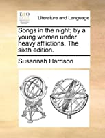 Songs in the Night; By a Young Woman Under Heavy Afflictions. the Sixth Edition.