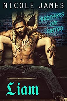 LIAM: Brothers Ink Tattoo (Brothers Ink Tattoo Series Book 3) by [James, Nicole ]