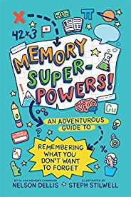 Memory Superpowers!: An Adventurous Guide to Remembering What You Don't Want to Fo