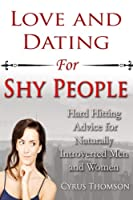 Love and Dating for Shy People: Hard Hitting Advice for Naturally Introverted Men and Women (Developed Life Love and Dating)