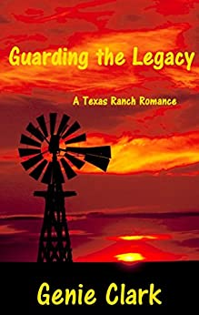 Guarding the Legacy: A Texas Ranch Romance (The McNaughton Legacy Book 3) by [Clark, Genie]