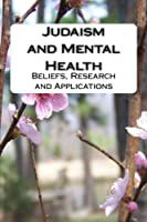 Judaism and Mental Health: Beliefs, Research and Applications