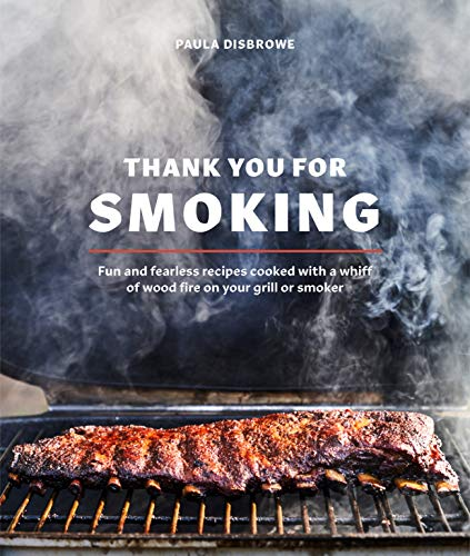 Thank You for Smoking: Fun and Fearless Recipes Cooked with a Whiff of Wood Fire on Your Grill or Smoker (English Edition)