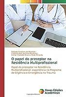 O papel do preceptor na Residência Multiprofissional: Papel do preceptor na Residência Multiprofissional: experiência no Programa de Urgência e Emergência no Trauma