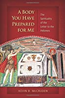A Body You Have Prepared for Me: The Spirituality of the Letter to the Hebrews