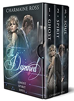 The Damned 3 Box Set: A Ghost Paranormal Romance Box Set. Ghost. Spirit. Soul by [Ross, Charmaine]