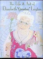 "The Life and Art of Elizabeth ""Grandma"" Layton"