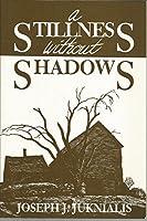 A Stillness Without Shadows
