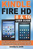 Kindle Fire HdD8 & 10 User Guide: The Complete User Guide With Step-by-Step Instructions: Master Your Kindle Fire HD 8 & 10 in 1