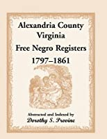 Alexandria Country Virginia Free Negro Registers: Free Negro Registers, 1797-1861