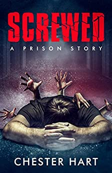 Screwed: A Prison Story by [Hart, Chester]