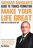 Richard Bandler's Guide to Trance-Formation: Make Your Life Great. by Richard Bandler(2009-12-01)