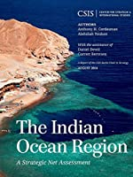 The Indian Ocean Region: A Strategic Net Assessment (CSIS Reports) (Report of the CSIS Burke Chair in Strategy)