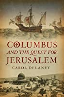 Columbus & the Quest for Jerusalem. Carol Delaney