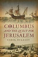 Columbus & the Quest for Jerusalem. Carol Delaney
