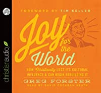 Joy for the World: How Christianity Lost Its Cultural Influence & Can Begin Rebuilding It