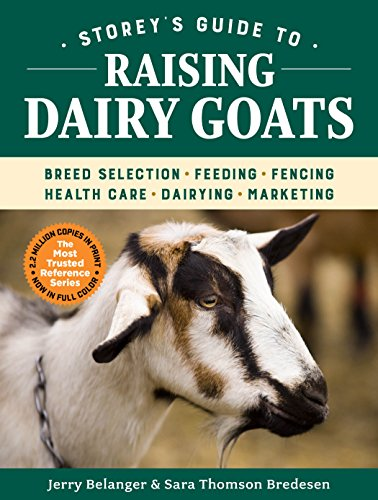 Storey's Guide to Raising Dairy Goats, 5th Edition: Breed Selection, Feeding, Fencing, Health Care, Dairying, Marketing (Storey's Guide to Raising) (English Edition)