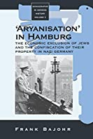 'Aryanisation' in Hamburg: The Economic Exclusion of Jews and the Confiscation of their Property in Nazi Germany (Monographs in German History)