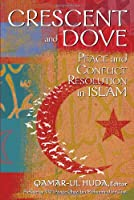 Crescent and Dove: Peace and Conflict Resolution in Islam
