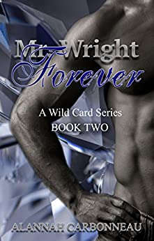 Mr. Wright Forever: A Wild Card Novel (Book 2) (The Wild Card Series) by [Carbonneau, Alannah]