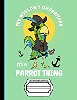 """Pirate Parrot You Wouldn't Understand It's A Parrot Thing Composition Notebook: Journal for School Teachers Students Offices - 4x4 Quad Rule Graph Paper, 200 Pages (7.44"""" x 9.69"""")"""