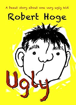 Ugly (younger readers): Younger Readers by [Hoge, Robert]