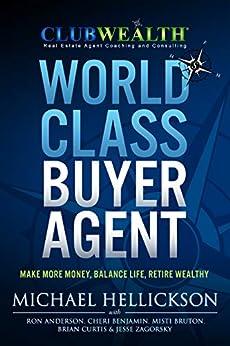 World Class Buyer Agent (Club Wealth Book 1) by [Hellickson, Michael, Anderson, Ron, Benjamin, Cheri, Curtis, Brian, Bruton, Misti, Zagorsky, Jesse]
