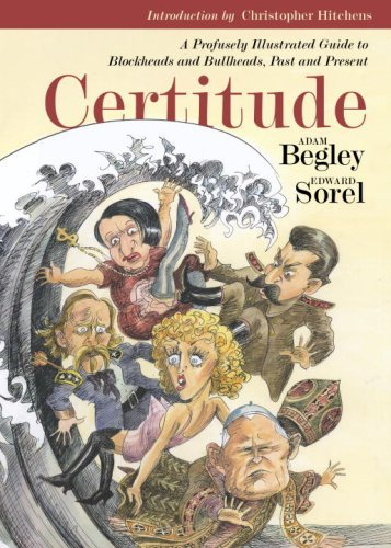 Download Certitude: A Profusely Illustrated Guide to Blockheads and Bullheads, Past and Present (English Edition) B0027MJU2I