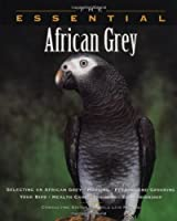 The Essential African Grey (Essential (Howell))