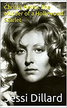 Christa Helm : The Murder of a Hollywood Starlet by [Dillard, Jessi]
