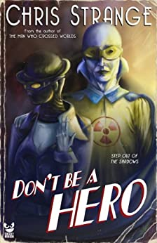 Don't Be a Hero: A Superhero Novel by [Strange, Chris]