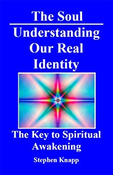 [Knapp, Stephen]のThe Soul: Understanding Our Real Identity. The Key to Spiritual Awakening (English Edition)