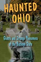 Haunted Ohio: Ghosts and Strange Phenomena of the Buckeye State (Haunted (Stackpole))