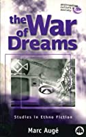 The War of Dreams: Exercises in Ethno-Fiction (Anthropology, Culture and Society)