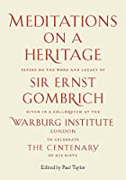 Meditations on a Heritage: Papers on the Work and Legacy of Sir Ernst Gombich