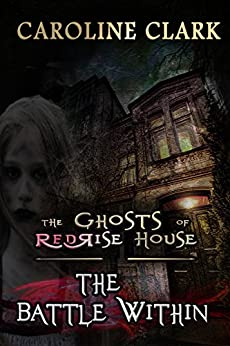 The Battle Within (The Ghosts of RedRise House Book 2) by [Clark, Caroline]