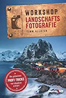 Workshop Landschaftsfotografie: Die geheimen Profi-Tricks verstaendlich erklaert