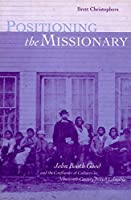 Positioning the Missionary: John Booth Good and the Colonial Confluence of Cultures