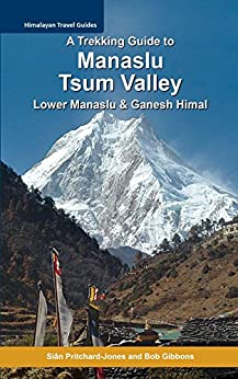 [Pritchard-Jones, Sian, Gibbons, Bob]のA Trekking Guide to Manaslu and Tsum Valley: Lower Manaslu & Ganesh Himal (Himalayan Travel Guides) (English Edition)