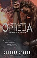Ophelia, Demons & Money (Ophelia Legacy)
