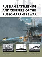 Russian Battleships and Cruisers of the Russo-Japanese War (New Vanguard)